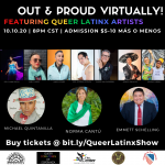 Out and Proud Virtually! Featuring Queer Latinx Artists!